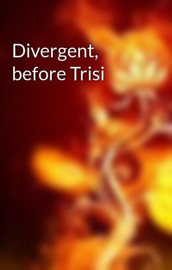 Divergent, before Trisi