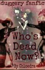 Who's dead now? by chloedra