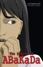 The Return of ABaKaDa (Published) by risingservant