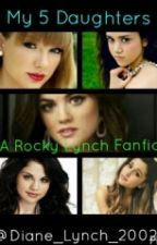 My 5 Daughters (A Rocky Lynch Story) by Riker-Is-Bae