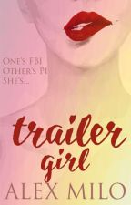 Trailer Girl (Completed) by bepositivealex92