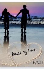 Bound by love - by _Rachel007