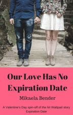 Our Love Has No Expiration Date by MikaelaBender