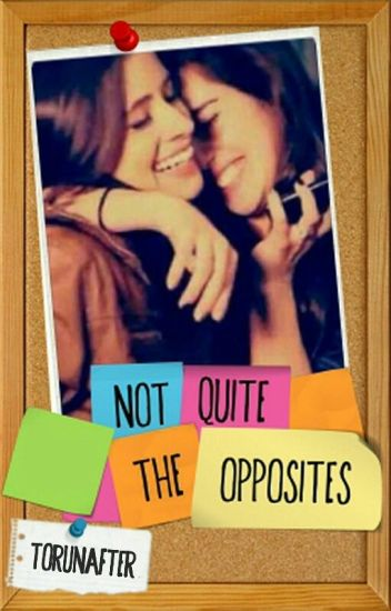 Not Quite the Opposites (camren)