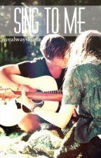 Sing to Me by lovealwayskarla