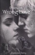 Dramione. Wrong love? by Aurora_Sleeping