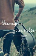 Through Your Notes by karamcarthurwrites