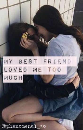 My Best Friend Loved Me Too Much