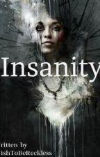 Insanity by WishToBeReckless