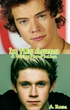In His Arms (A Narry Storan Fanfic) #WATTYS2016 by RoseStyles8