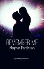 Remember Me? ( Neymar Fanfiction) by myloveneymar4ever