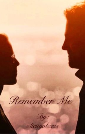 Remember Me by olicityobsess