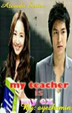 my teacher is my ex..(complete with special chapter)  by ayezhamin