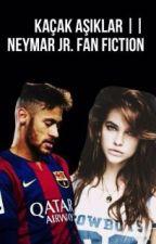 Kaçamak Aşıklar |Neymar Jr FanFiction by NeYmArJr11-g
