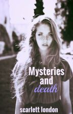 Mysteries and Death ✔ by Iwritevariety