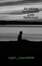 An Inkling for Mischeif (Loki fanfiction) by night_vixen2012
