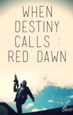 When Destiny Calls : Red Dawn Fanfiction by molmols