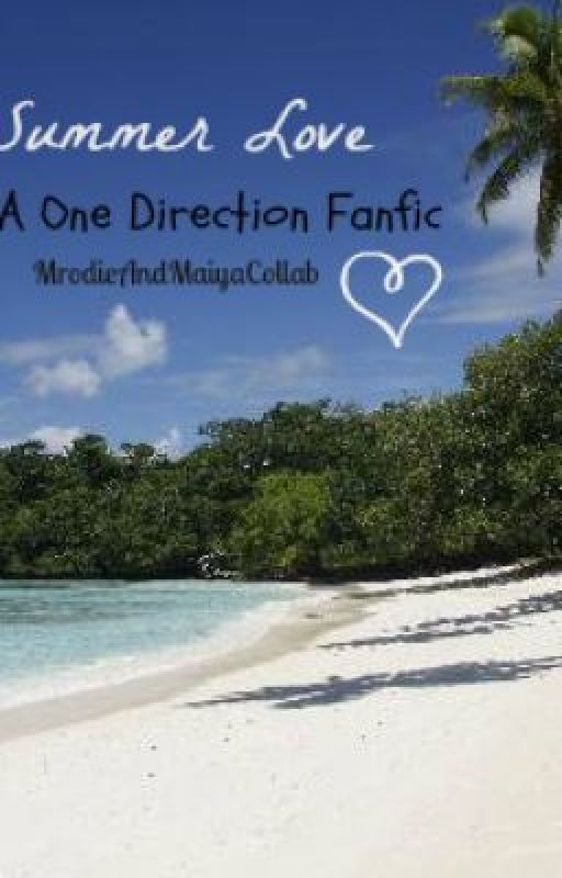 Summer Love~ A One Direction Fanfic by MrodieAndMaiyaCollab