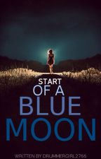 Start of the Blue Moon (Complete) (#Wattys2015) by drummergirl2766