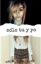 Solo tu y yo (Ben drowned y tu)«TERMINADA» by valethe_killer