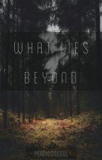 What Lies Beyond by perdidoseoul