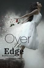 Over The Edge by BethValentine98
