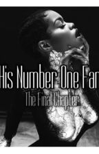 His Number one Fan The final Chapter by Struglife_stories