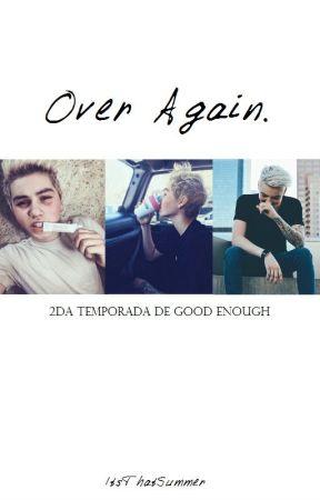 Over Again (2da Temporada de Good Enough) [Sam Pottorff] «EN EDICIÓN» by ItsThatSummer