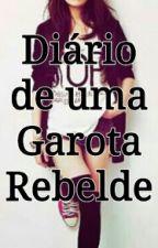 Diário de uma garota Rebelde (A EDITAR) by Lidih_Doritos