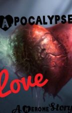 Apocalypse Love by Kiera_Ships_All