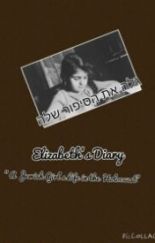 "Elizabeth's Diary ""A Jewish Girl's Life in the Holocaust"" by FizzieIzzie346"