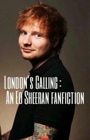 London's Calling : Ed Sheeran Fanfiction [Wattys 2015] by -raggedyman-