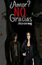 ¿Amor?,  No gracias ×Primera Temporada× by chica-con-swag
