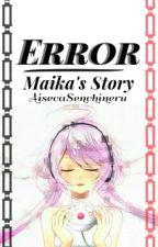 ERROR「Maika's Story」 by AisecaSenchineru