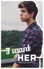 I Want Her (A Nash Grier Love Story) by nashgrierswifeyy