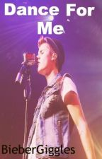Dance For Me (a Justin Bieber Love Story) by BieberGiggles