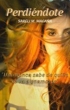 Perdiéndote(#1) © [Sin Editar] by sabethmm