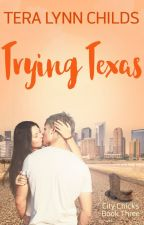 Trying Texas by TeraLynnChilds