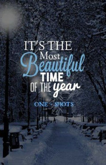 It's The Most Beautiful Time Of The Year... (One Shots) by KayleighMayBieb