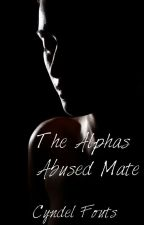 The Alphas Abused Mate #Wattys2017 by Cyndel_Fouts