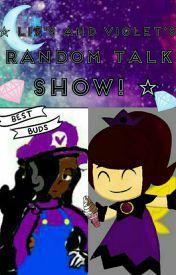 Liz And Violet's Random Talk Show! by Princess-Liz