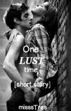 One Lust Time [short SPG story] COMPLETED by mis_tres