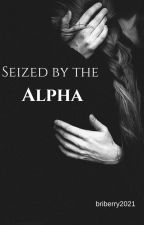 Seized By The Alpha by brijohnson17