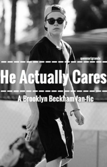 He Actually Cares... (A Brooklyn Beckham Fanfic)