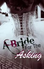 A Bride For The Asking -- (on hold) by alorasilverleaf