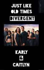 Just Like Old Times : Divergent by karlyandcaitlyn