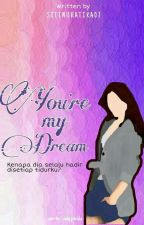 You're My Dream [HOLD ON]  by SitiNurAtika07