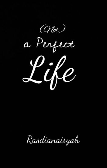 (Not) a Perfect Life