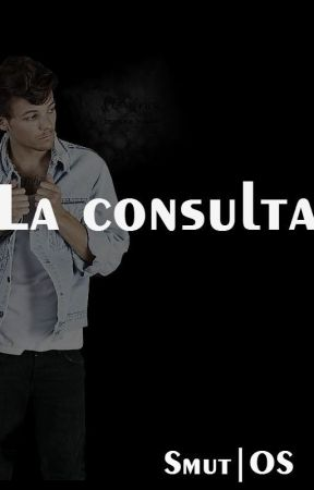 La consulta | Smut OS| Larry Stylinson by MiLiiSouthPark