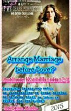 Arrange Marriage Before Love? (Completed/Editing) by kaththerine24